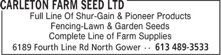 Carleton Farm Seed Ltd (613-489-3533) - Annonce illustrée======= - Full Line Of Shur-Gain & Pioneer Products Fencing-Lawn & Garden Seeds Complete Line of Farm Supplies  Full Line Of Shur-Gain & Pioneer Products Fencing-Lawn & Garden Seeds Complete Line of Farm Supplies