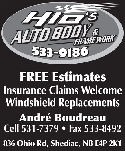 Hio's Auto Body (506-533-9186) - Display Ad - Insurance Claims Welcome Windshield Replacements André Boudreau Cell 531-7379   Fax 533-8492 836 Ohio Rd, Shediac, NB E4P 2K1 FREE Estimates