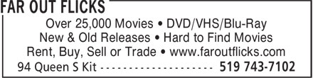 Far Out Flicks (519-743-7102) - Annonce illustrée======= - Over 25,000 Movies • DVD/VHS/Blu-Ray New & Old Releases • Hard to Find Movies Rent, Buy, Sell or Trade • www.faroutflicks.com