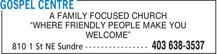 """Gospel Centre (403-638-3537) - Annonce illustrée======= - 'WHERE FRIENDLY PEOPLE MAKE YOU A FAMILY FOCUSED CHURCH WELCOME"""" 'WHERE FRIENDLY PEOPLE MAKE YOU A FAMILY FOCUSED CHURCH WELCOME"""""""