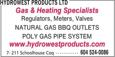 Hydrowest Products Ltd (604-524-0086) - Annonce illustrée======= - Gas & Heating Specialists Regulators Meters Valves NATURAL GAS BBQ OUTLETS POLY GAS PIPE SYSTEM www.hydrowestproducts.com  Gas & Heating Specialists Regulators Meters Valves NATURAL GAS BBQ OUTLETS POLY GAS PIPE SYSTEM www.hydrowestproducts.com