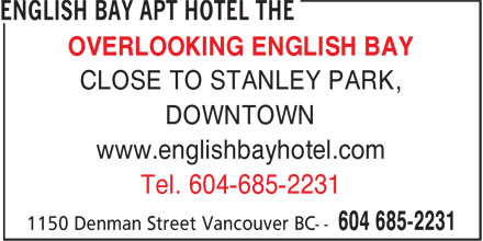 The English Bay Apt Hotel (604-685-2231) - Display Ad - CLOSE TO STANLEY PARK, OVERLOOKING ENGLISH BAY DOWNTOWN www.englishbayhotel.com Tel. 604-685-2231 OVERLOOKING ENGLISH BAY CLOSE TO STANLEY PARK, DOWNTOWN www.englishbayhotel.com Tel. 604-685-2231