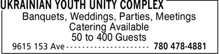 Ukrainian Youth Unity Complex (780-478-4881) - Display Ad - Banquets, Weddings, Parties, Meetings Catering Available 50 to 400 Guests  Banquets, Weddings, Parties, Meetings Catering Available 50 to 400 Guests
