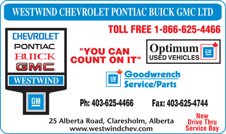 """Westwind Chevrolet Buick GMC Ltd. (403-625-4466) - Annonce illustrée======= - WESTWIND CHEVROLET PONTIAC BUICK GMC LTD TOLL FREE 1-866-625-4466 """"YOU CAN COUNT ON IT"""" WESTWIND Ph: 403-625-4466 Fax: 403-625-4744 New 25 Alberta Road, Claresholm, Alberta Drive Thru Service Bay www.westwindchev.com"""