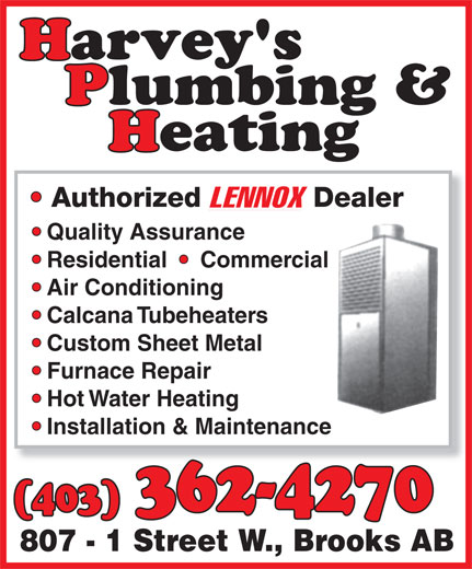 Harvey's Plumbing & Heating (403-362-4270) - Display Ad - Quality Assurance Residential     Commercial Air Conditioning Calcana Tubeheaters Custom Sheet Metal Furnace Repair Hot Water Heating Installation & Maintenance (403) 362-4270 807 - 1 Street W., Brooks AB