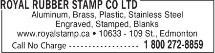 Royal Rubber Stamp Co Ltd (780-426-4676) - Display Ad - Aluminum, Brass, Plastic, Stainless Steel Engraved, Stamped, Blanks www.royalstamp.ca • 10633 - 109 St., Edmonton