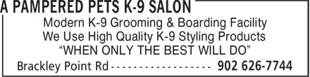 """A Pampered Pets K-9 Salon (902-626-7744) - Annonce illustrée======= - Modern K-9 Grooming & Boarding Facility We Use High Quality K-9 Styling Products """"WHEN ONLY THE BEST WILL DO"""""""