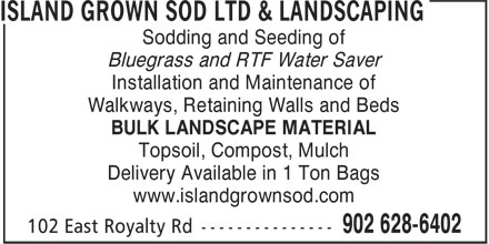 Island Grown Sod Ltd & Landscaping (902-628-6402) - Annonce illustrée======= - Sodding and Seeding of Bluegrass and RTF Water Saver Installation and Maintenance of Walkways, Retaining Walls and Beds BULK LANDSCAPE MATERIAL Topsoil, Compost, Mulch Delivery Available in 1 Ton Bags www.islandgrownsod.com