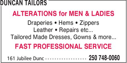 Duncan Tailors (250-748-0060) - Display Ad - ALTERATIONS for MEN & LADIES Draperies   Hems   Zippers Leather   Repairs etc... Tailored Made Dresses, Gowns & more... FAST PROFESSIONAL SERVICE