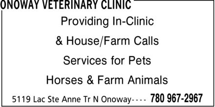 Onoway Veterinary Clinic (780-967-2967) - Display Ad - Providing In-Clinic & House/Farm Calls Services for Pets Horses & Farm Animals