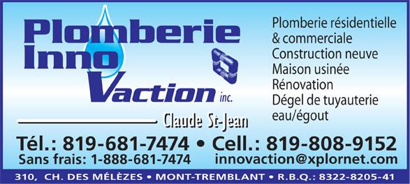 Plomberie Innovaction Inc (819-681-7474) - Annonce illustrée======= - Plomberie résidentielle & commerciale Construction neuve Maison usinée Rénovation Dégel de tuyauterie eau/égout Tél.: 819-681-7474   Cell.: 819-808-9152 Sans frais: 1-888-681-7474 310,  CH. DES MÉLÈZES   MONT-TREMBLANT   R.B.Q.: 8322-8205-41