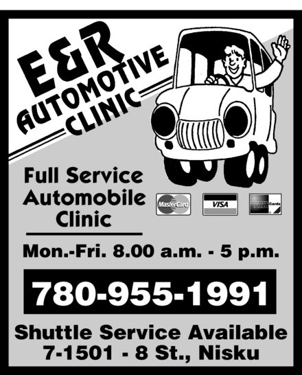 E & R Automotive Clinic (780-955-1991) - Display Ad - E&R AUTOMOTIVE CLINIC Full Service Automobile Clinic MasterCard VISA AMERICAN EXPRESS Cards Mon.-Fri. 8.00 a.m. - 5 p.m. 780-955-1991 Shuttle Service Available 7-1501 - 8 St., Nisku