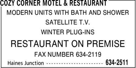 Cozy Corner Motel & Restaurant (867-634-2511) - Annonce illustrée======= - MODERN UNITS WITH BATH AND SHOWER SATELLITE T.V. WINTER PLUG-INS RESTAURANT ON PREMISE FAX NUMBER 634-2119