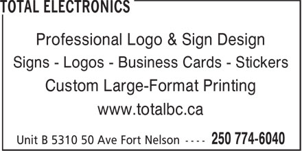 Total Electronics (250-774-6040) - Annonce illustrée======= - Professional Logo & Sign Design Signs - Logos - Business Cards - Stickers Custom Large-Format Printing www.totalbc.ca