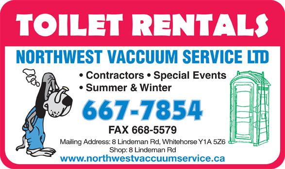 Northwest Vaccuum Service Ltd (867-667-7854) - Display Ad - NORTHWEST VACCUUM SERVICE LTD Contractors   Special Events Summer & Winter FAX 668-5579 Mailing Address: 8 Lindeman Rd, Whitehorse Y1A 5Z6 Shop: 8 Lindeman Rd www.northwestvaccuumservice.ca