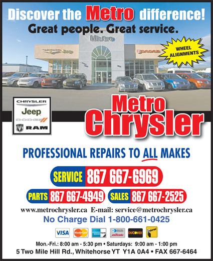 Metro Chrysler (867-667-6969) - Annonce illustrée======= - WHEEL ALIGNMENTS PROFESSIONAL REPAIRS TO ALL MAKES No Charge Dial 1-800-661-0425 5 Two Mile Hill Rd., Whitehorse YT  Y1A 0A4   FAX 667-6464