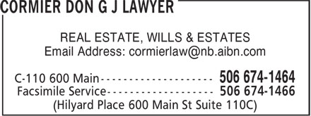 Donald G.J. Cormier Law Office (506-674-1464) - Display Ad - REAL ESTATE, WILLS & ESTATES 506 674-1464 Facsimile Service ------------------- 506 674-1466