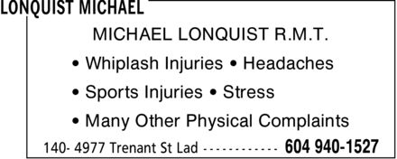 Lonquist Michael (604-940-1527) - Annonce illustrée======= - MICHAEL LONQUIST R.M.T. ¿ Whiplash Injuries ¿ Headaches ¿ Sports Injuries ¿ Stress ¿ Many Other Physical Complaints