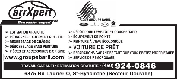 Baril Ford Lincoln (450-773-7070) - Display Ad - ESTIMATION GRATUITE ÉQUIPEMENT DE POINTE PERSONNEL HAUTEMENT QUALIFIÉ PEINTURE À L'EAU ÉCOLOGIQUE REDRESSAGE DE CHÂSSIS DÉBOSSELAGE SANS PEINTURE VOITURE DE PRÊT PIÈCES ET ACCESSOIRES D'ORIGINE RÉPARATIONS GARANTIES TANT QUE VOUS RESTEZ PROPRIÉTAIRE SERVICE DE REMORQUAGE www.groupebaril.com TRAVAIL GARANTI   ESTIMATION GRATUITE   (450) 924-0846 DÉPÔT POUR LÈVE-TÔT ET COUCHE-TARD 6875 Bd Laurier O, St-Hyacinthe (Secteur Douville)
