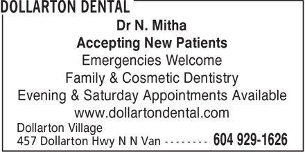 Dollarton Dental (604-929-1626) - Display Ad - Dr N. Mitha Accepting New Patients Emergencies Welcome Family & Cosmetic Dentistry Evening & Saturday Appointments Available www.dollartondental.com Dollarton Village