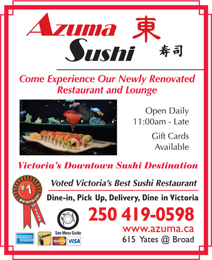 Azuma Sushi (250-382-8768) - Annonce illustrée======= - Come Experience Our Newly Renovated Restaurant and Lounge Open Daily 11:00am - Late Gift Cards Available Victoria s Downtown Sushi Destination Voted Victoria s Best Sushi Restaurant Dine-in, Pick Up, Delivery, Dine in Victoria 113th Y3th Y AAR 250 419-0598 www.azuma.ca See Menu Guide Restaurant and Lounge Open Daily 11:00am - Late Gift Cards Come Experience Our Newly Renovated Available Victoria s Downtown Sushi Destination Voted Victoria s Best Sushi Restaurant Dine-in, Pick Up, Delivery, Dine in Victoria 113th Y3th Y AAR www.azuma.ca See Menu Guide 250 419-0598