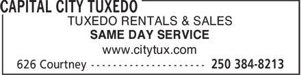 Capital City Tuxedo (250-384-8213) - Display Ad - www.citytux.com TUXEDO RENTALS & SALES SAME DAY SERVICE www.citytux.com TUXEDO RENTALS & SALES SAME DAY SERVICE