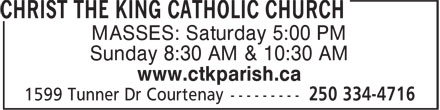 Christ The King Catholic Church (250-334-4716) - Display Ad - MASSES: Saturday 5:00 PM Sunday 8:30 AM & 10:30 AM www.ctkparish.ca