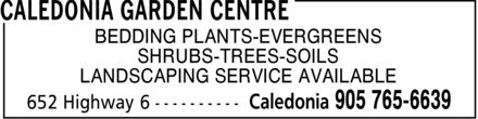 Caledonia Garden Centre (905-765-6639) - Display Ad - BEDDING PLANTS-EVERGREENS SHRUBS-TREES-SOILS LANDSCAPING SERVICE AVAILABLE
