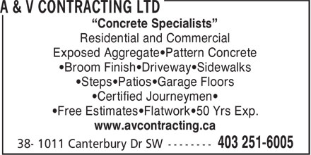 "A & V Contracting Ltd (403-251-6005) - Annonce illustrée======= - ""Concrete Specialists"" Residential and Commercial Exposed Aggregate•Pattern Concrete •Broom Finish•Driveway•Sidewalks •Steps•Patios•Garage Floors •Certified Journeymen• •Free Estimates•Flatwork•50 Yrs Exp. www.avcontracting.ca"
