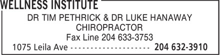 Wellness Institute (204-632-3910) - Display Ad - DR TIM PETHRICK & DR LUKE HANAWAY CHIROPRACTOR Fax Line 204 633-3753