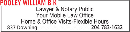 Pooley William B K (204-783-1632) - Annonce illustrée======= - Lawyer & Notary Public Your Mobile Law Office Home & Office Visits-Flexible Hours  Lawyer & Notary Public Your Mobile Law Office Home & Office Visits-Flexible Hours