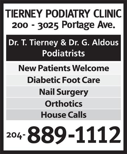 Tierney Podiatry Clinic (204-889-1112) - Annonce illustrée======= - Dr. T. Tierney & Dr. G. Aldous Podiatrists New Patients Welcome Diabetic Foot Care Nail Surgery Orthotics House Calls Dr. T. Tierney & Dr. G. Aldous Podiatrists New Patients Welcome Diabetic Foot Care Nail Surgery Orthotics House Calls
