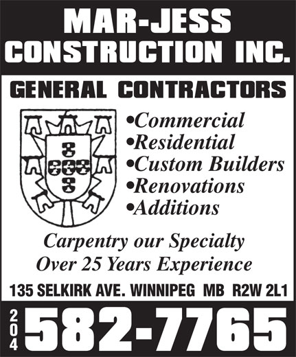 Mar-Jess Construction Inc (204-582-7765) - Annonce illustrée======= - Commercial Residential Custom Builders Renovations Additions Carpentry our Specialty Over 25 Years Experience 135 SELKIRK AVE. WINNIPEG  MB  R2W 2L1 2 0 4