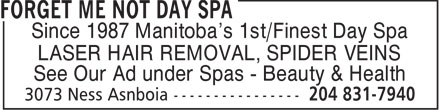 Forget Me Not Day Spa (204-831-7940) - Display Ad - Since 1987 Manitoba's 1st/Finest Day Spa LASER HAIR REMOVAL, SPIDER VEINS See Our Ad under Spas - Beauty & Health