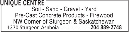 Unique Centre (204-889-2748) - Display Ad - Soil - Sand - Gravel - Yard Pre-Cast Concrete Products - Firewood NW Corner of Sturgeon & Saskatchewan