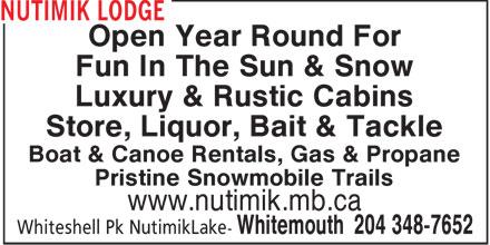 Nutimik Lodge (204-348-7652) - Annonce illustrée======= - Open Year Round For Fun In The Sun & Snow Luxury & Rustic Cabins Store, Liquor, Bait & Tackle Boat & Canoe Rentals, Gas & Propane Pristine Snowmobile Trails www.nutimik.mb.ca