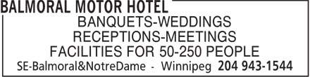 Balmoral Motor Hotel (204-943-1544) - Annonce illustrée======= - BANQUETS-WEDDINGS RECEPTIONS-MEETINGS FACILITIES FOR 50-250 PEOPLE BANQUETS-WEDDINGS RECEPTIONS-MEETINGS FACILITIES FOR 50-250 PEOPLE