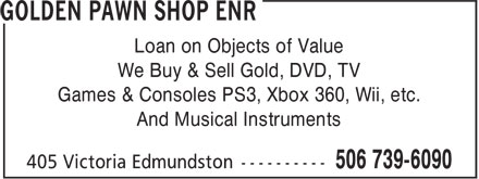 Golden Pawn Shop Enr (506-739-6090) - Annonce illustrée======= - We Buy & Sell Gold, DVD, TV Games & Consoles PS3, Xbox 360, Wii, etc. And Musical Instruments Loan on Objects of Value