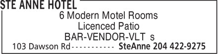 Ste Anne Hotel (204-422-9275) - Display Ad - BAR-VENDOR-VLT's 6 Modern Motel Rooms Licenced Patio BAR-VENDOR-VLT's 6 Modern Motel Rooms Licenced Patio
