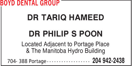 Boyd Dental Group (204-942-2438) - Display Ad - DR TARIQ HAMEED DR PHILIP S POON Located Adjacent to Portage Place & The Manitoba Hydro Building