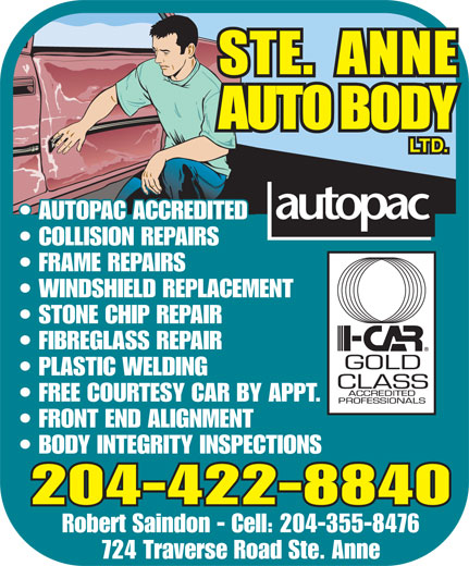 Ste Anne Auto Body Ltd (204-422-8840) - Annonce illustrée======= - AUTOPAC ACCREDITED LTD. COLLISION REPAIRS FRAME REPAIRS WINDSHIELD REPLACEMENT STONE CHIP REPAIR FIBREGLASS REPAIR PLASTIC WELDING FREE COURTESY CAR BY APPT. FRONT END ALIGNMENT BODY INTEGRITY INSPECTIONS 204-422-8840 Robert Saindon - Cell: 204-355-8476 724 Traverse Road Ste. Anne