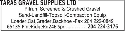 Taras Gravel Supplies Ltd (204-224-3176) - Display Ad - Pitrun, Screened & Crushed Gravel Sand-Landfill-Topsoil-Compaction Equip Loader,Cat,Grader,Backhoe -Fax 204 222-0849
