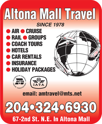 Altona Mall Travel (204-324-6930) - Display Ad - SINCE 1978 AIR CRUISE RAIL GROUPS COACH TOURS HOTELS CAR RENTALS INSURANCE HOLIDAY PACKAGES ALLIANCEOFCANADIANTRAVELASSOCIATIONS ACTA 204 324 6930 67-2nd St. N.E. In Altona Mall Altona Mall Travel