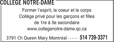 Collège Notre Dame (514-739-3371) - Annonce illustrée======= - de 1re à 5e secondaire www.collegenotre-dame.qc.ca Former l'esprit, le coeur et le corps Collège privé pour les garçons et filles