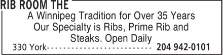 The Rib Room (204-942-0101) - Annonce illustrée======= - A Winnipeg Tradition for Over 35 Years Our Specialty is Ribs, Prime Rib and Steaks. Open Daily A Winnipeg Tradition for Over 35 Years Our Specialty is Ribs, Prime Rib and Steaks. Open Daily