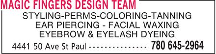 Magic Fingers Design Team (780-645-2964) - Display Ad - MAGIC FINGERS DESIGN TEAM STYLING PERMS COLORING TANNING EAR PIERCING FACIAL WAXING EYEBROW & EYELASH DYEING 4441 50 Ave St Paul 780 645-2964