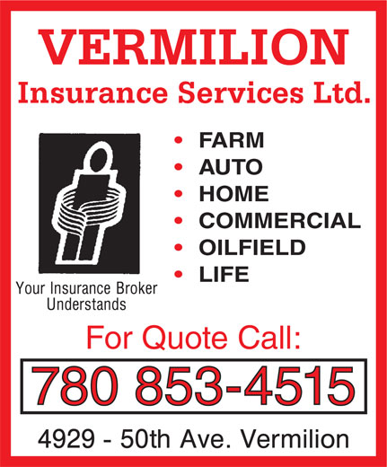 Vermilion Insurance Services Ltd (780-853-4515) - Display Ad - For Quote Call: 780 853-4515 VERMILION Insurance Services Ltd. FARM AUTO HOME COMMERCIAL OILFIELD LIFE