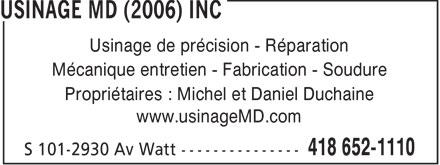 Usinage MD (2006) Inc (418-652-1110) - Annonce illustrée======= - Usinage de précision - Réparation Mécanique entretien - Fabrication - Soudure Propriétaires : Michel et Daniel Duchaine www.usinageMD.com  Usinage de précision - Réparation Mécanique entretien - Fabrication - Soudure Propriétaires : Michel et Daniel Duchaine www.usinageMD.com
