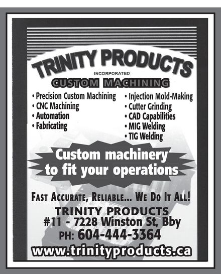 Trinity Products Inc (604-444-3364) - Annonce illustrée======= - trinity products incorporated CUSTOM MACHINING Precision Custom Machining CNC Machining Injection Mold-Making Cutter Grinding Custom machinery automation cad capabilities mig welding tig welding custom machinery to fit your operations fast accurate, reliable.... we it all! TRINITY PRODUCTS #11 7228 Winston st, bby ph 604 444-3364 www.trinityproducts.ca trinity products incorporated CUSTOM MACHINING Precision Custom Machining CNC Machining Injection Mold-Making Cutter Grinding Custom machinery automation cad capabilities mig welding tig welding custom machinery to fit your operations fast accurate, reliable.... we it all! TRINITY PRODUCTS #11 7228 Winston st, bby ph 604 444-3364 www.trinityproducts.ca