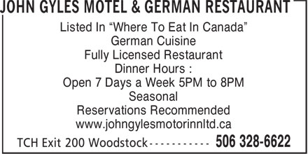 """John Gyles Motel & German Restaurant (506-328-6622) - Annonce illustrée======= - Listed In """"Where To Eat In Canada"""" German Cuisine Fully Licensed Restaurant Dinner Hours : Open 7 Days a Week 5PM to 8PM Seasonal Reservations Recommended www.johngylesmotorinnltd.ca"""